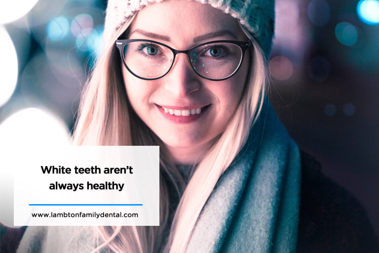 White teeth aren't always healthy