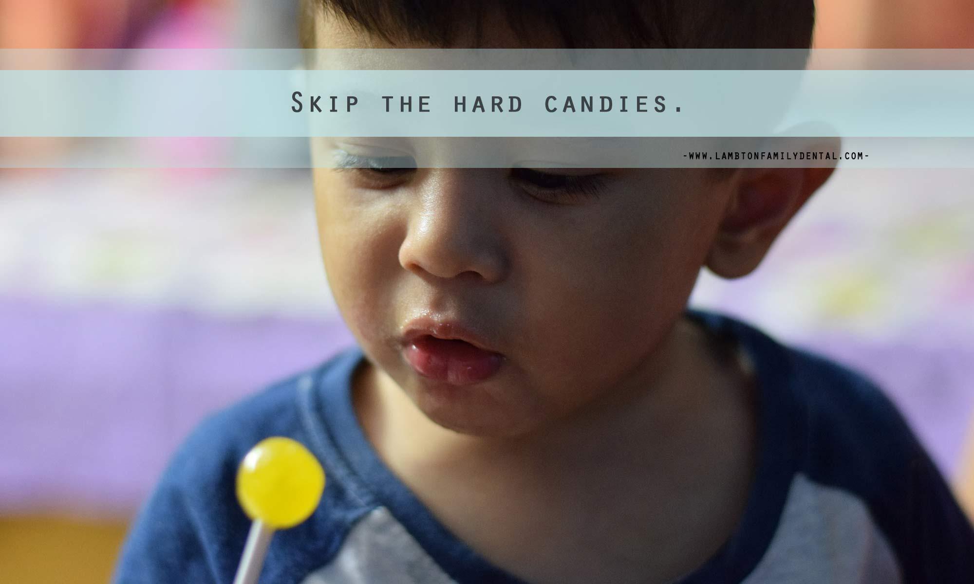 Skip the hard candies