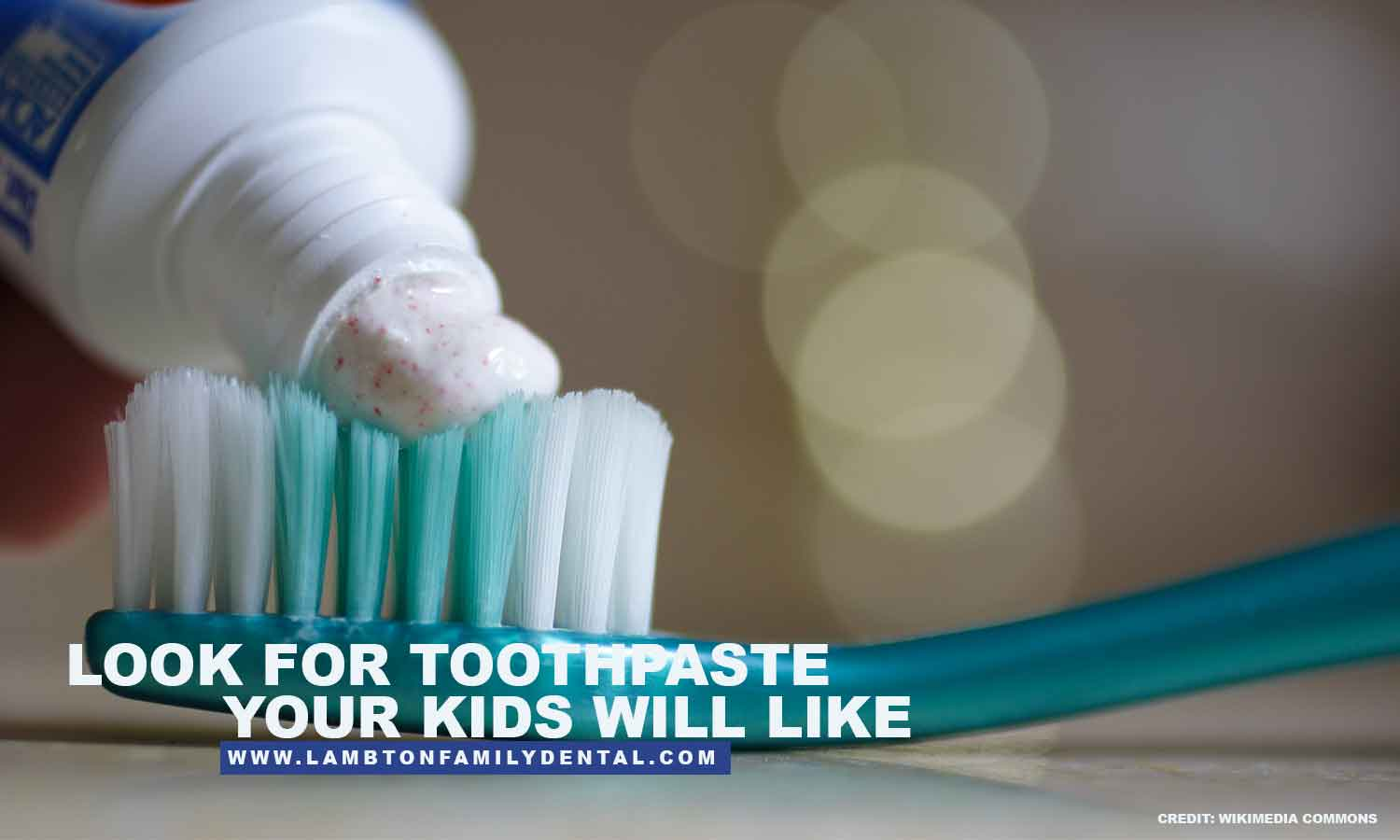 Look for toothpaste your kids will like