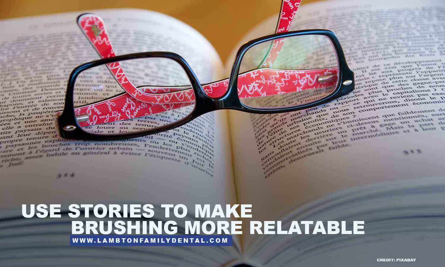 Use stories to make brushing more relatable