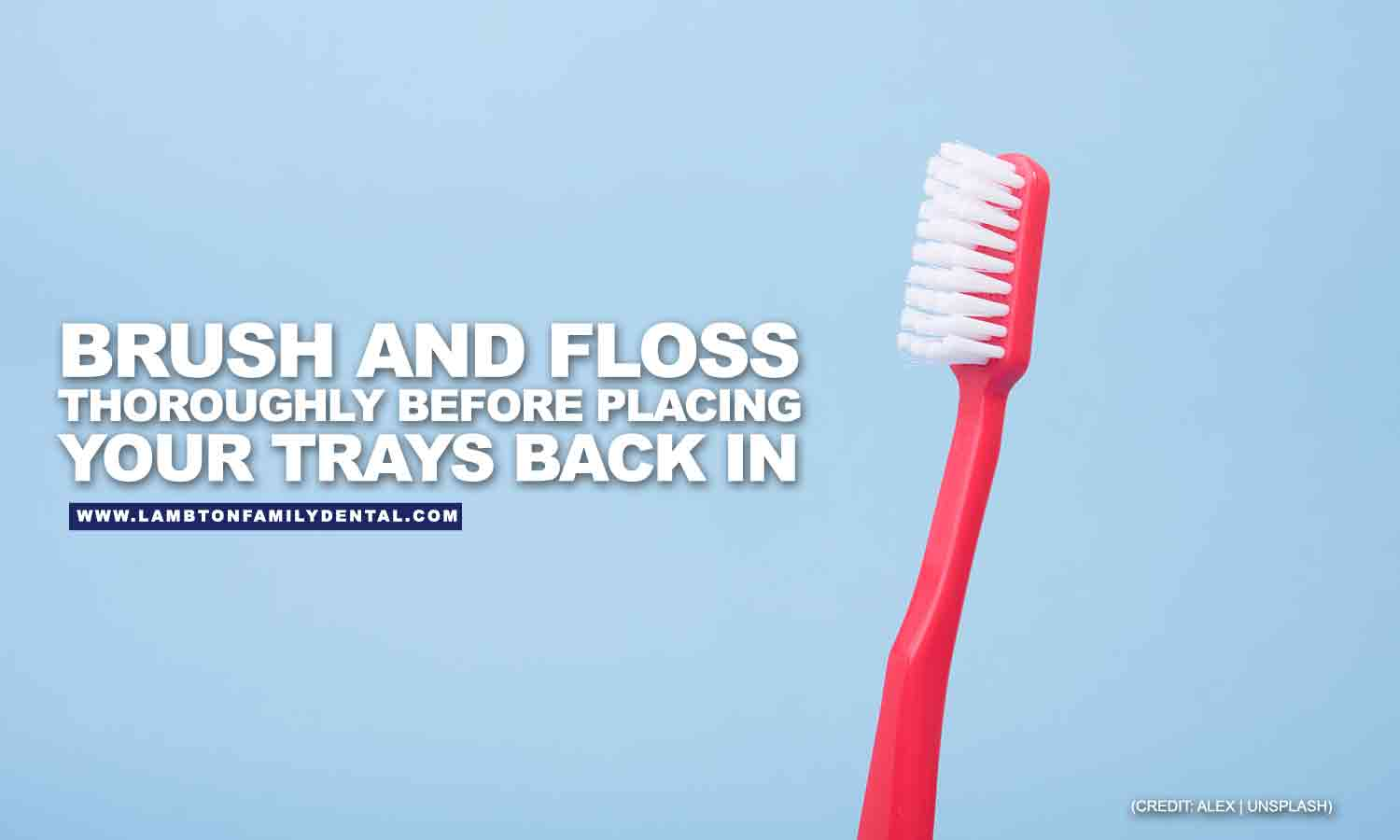 Brush and floss thoroughly