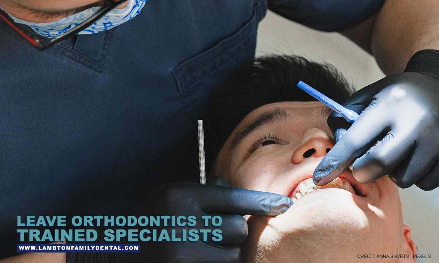 Leave orthodontics to trained specialists