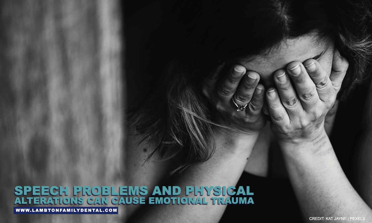 Speech problems and physical alterations can cause emotional trauma