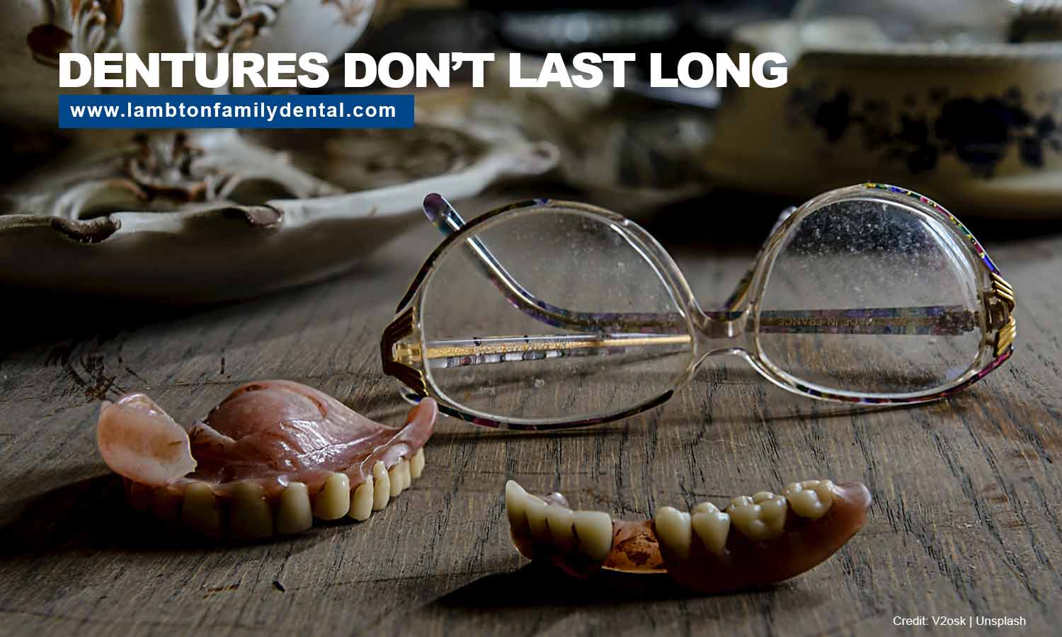 Dentures don't last long