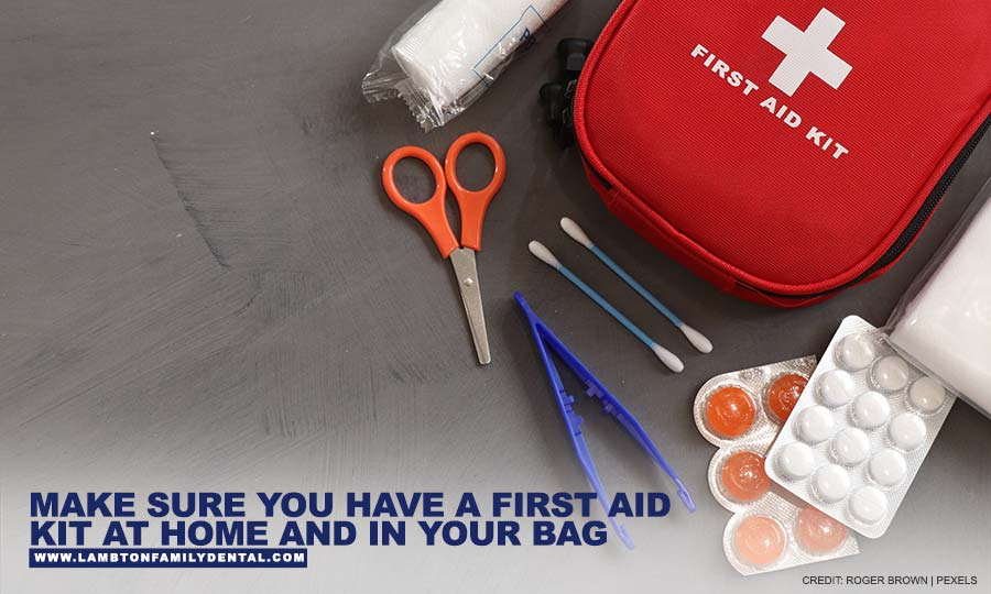 Make sure you have a first aid kit at home and in your bag